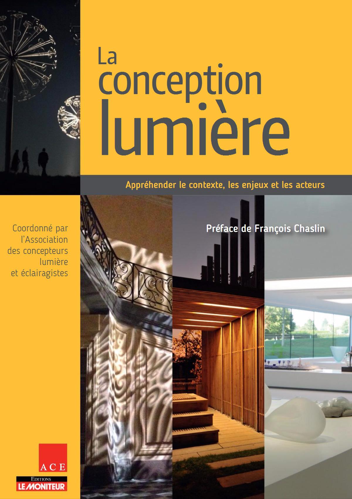 Coordonné par l'ACE et rédigé par 57 contributeurs représentatifs du projet d'éclairage, nouvel ouvrage de référence pour la conception lumière au Moniteur.