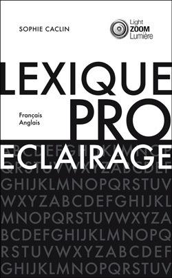 Traduisez rapidement vos documents professionnels grâce aux 1400 termes du Lexique de l'éclairage professionnel.